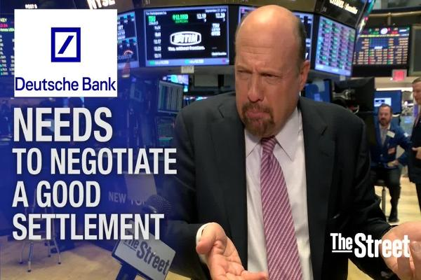 Jim Cramer: Deutsche Bank Needs a Solid Settlement
