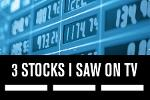 3 Stocks I Saw on TV, January 23