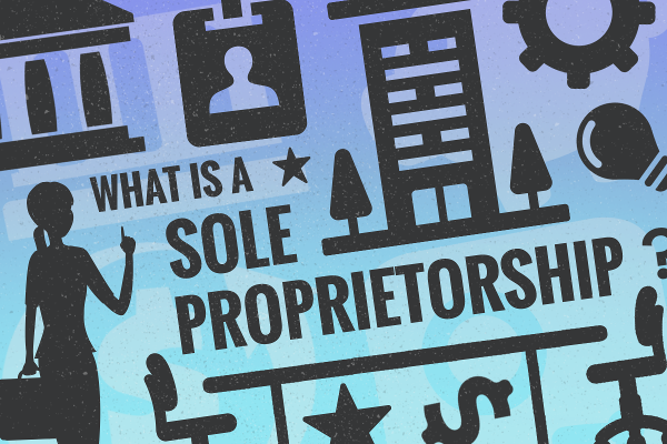 What Is Sole Proprietorship and How Do You Start One in 2018?