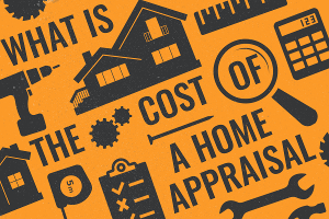 What Is the Cost of Home Appraisal and What Should I Know?