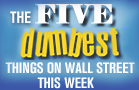 The 5 Dumbest Things on Wall Street: Feb. 17