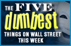 The 5 Dumbest Things on Wall Street This Week: Oct. 5
