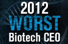 The Worst Biotech CEO of 2011 Is ...
