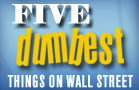 The 5 Dumbest Things on Wall Street: First Quarter